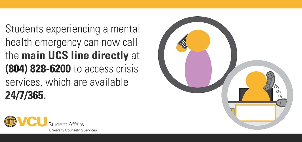 Students experiencing a mental health emergency can now call the main University Counseling Services line directly at (804) 828-6200 to access crisis services, which are available 27/7/365.